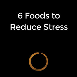 6 Foods to Reduce Stress