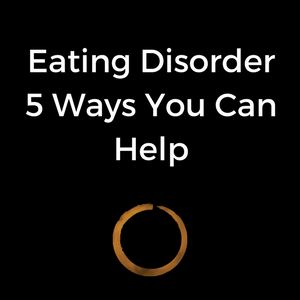 Eating Disorder – 5 Ways You Can Help